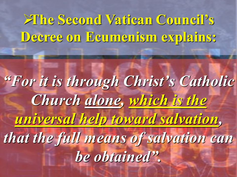 The Second Vatican Council's Decree on Ecumenism explains: