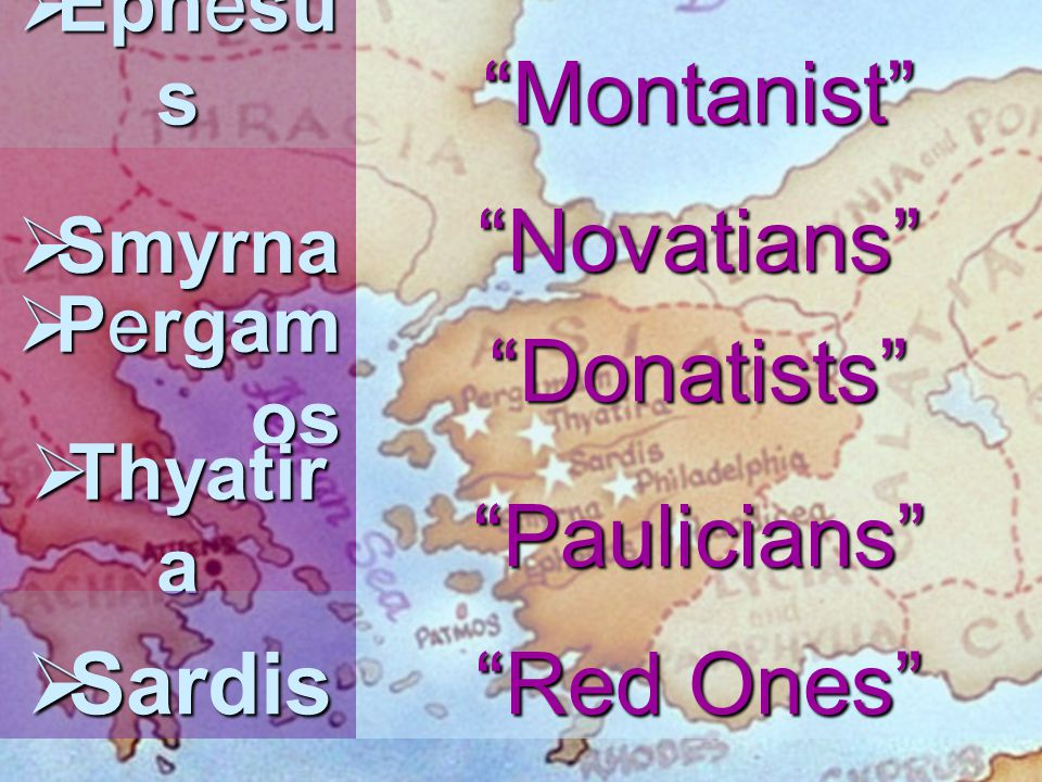 Montanist Novatians Donatists Paulicians Sardis Red Ones