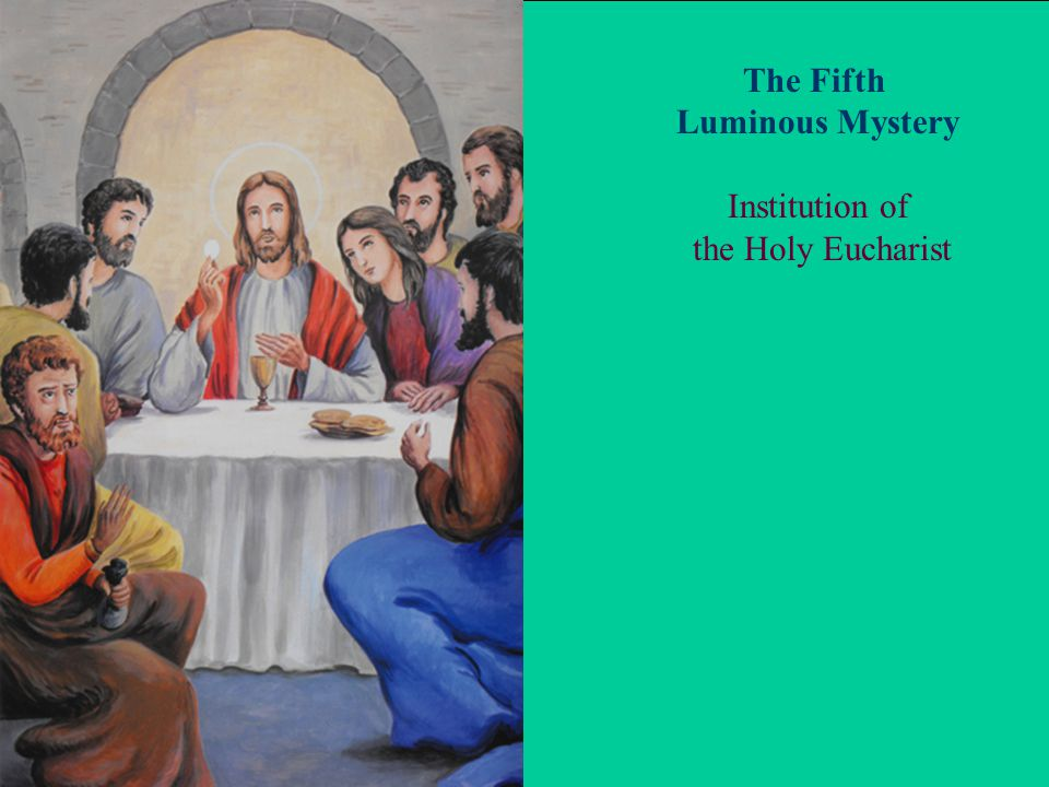 The Fifth Luminous Mystery Institution of the Holy Eucharist
