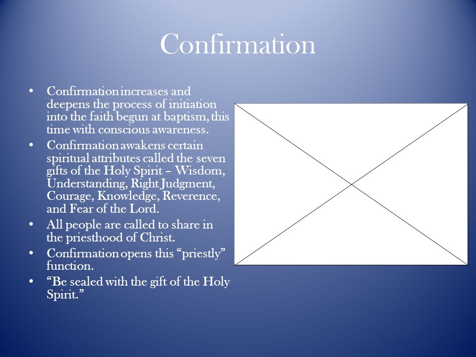 Confirmation Confirmation increases and deepens the process of initiation into the faith begun at baptism, this time with conscious awareness.