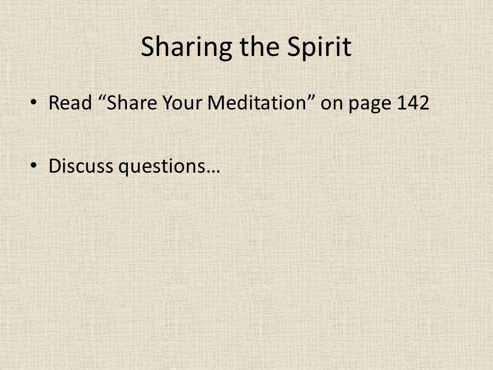 Sharing the Spirit Read Share Your Meditation on page 142