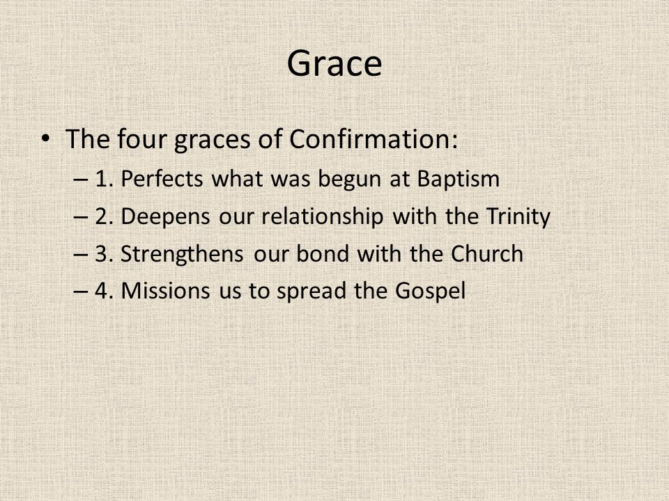 Grace The four graces of Confirmation: