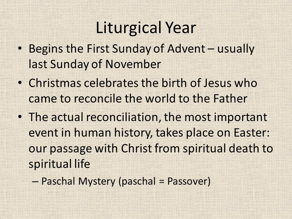 Liturgical Year Begins the First Sunday of Advent – usually last Sunday of November.