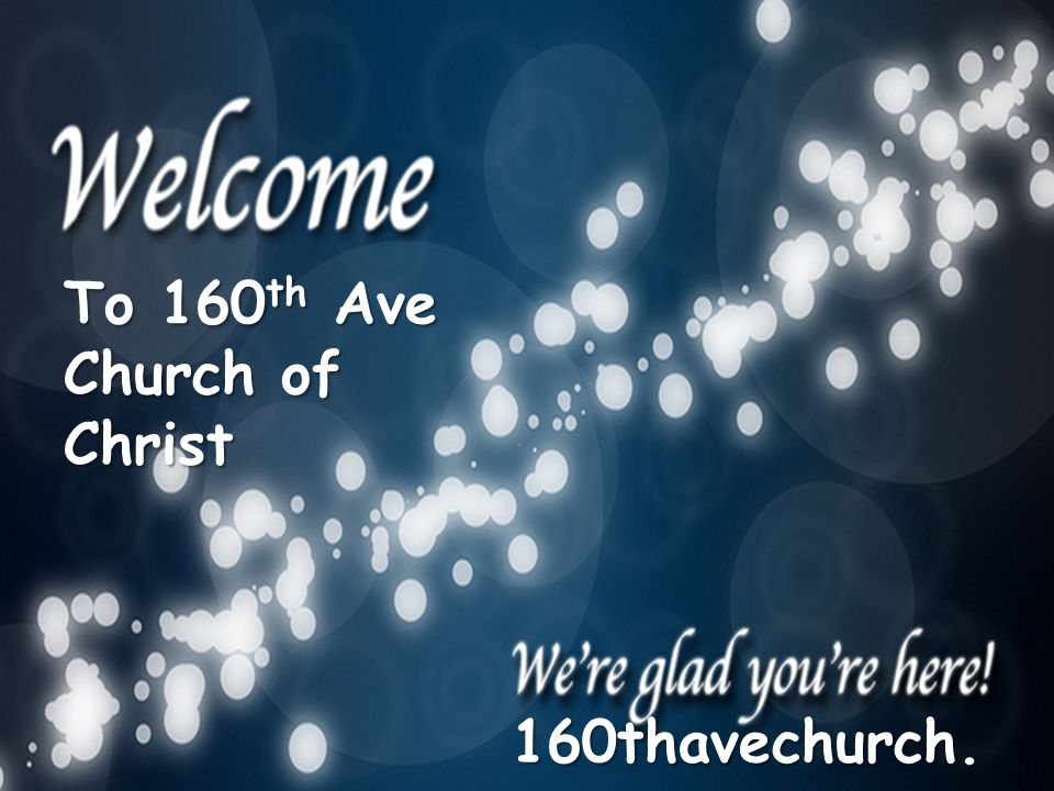 To 160th Ave Church of Christ 160thavechurch.com