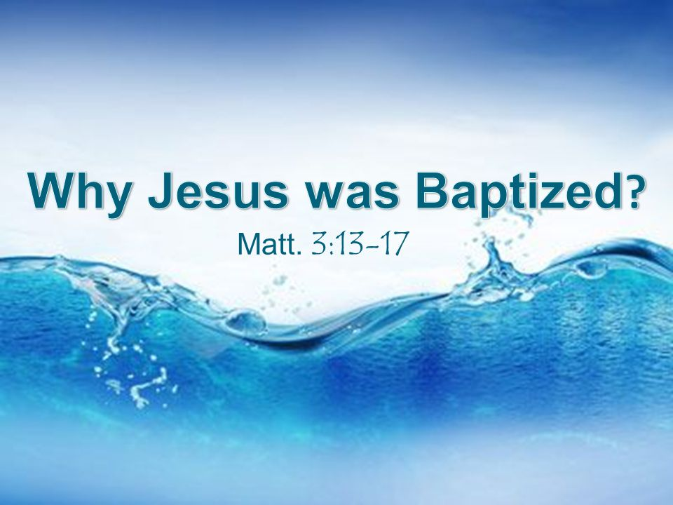 Why Jesus was Baptized Matt. 3:13-17