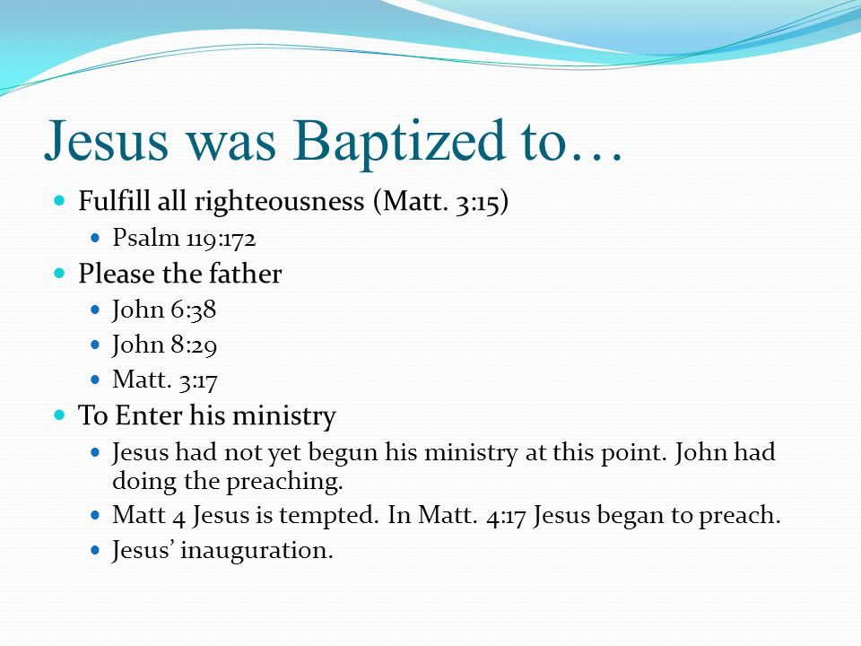 Jesus was Baptized to… Fulfill all righteousness (Matt. 3:15)
