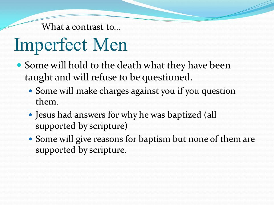 Imperfect Men What a contrast to… Some will hold to the death what they have been taught and will refuse to be questioned.