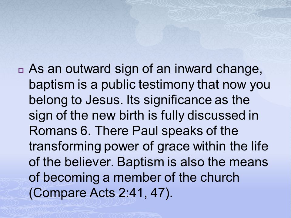 As an outward sign of an inward change, baptism is a public testimony that now you belong to Jesus.