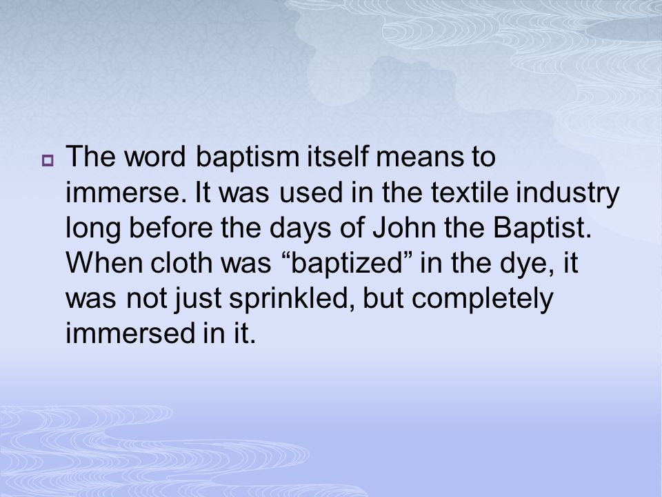The word baptism itself means to immerse