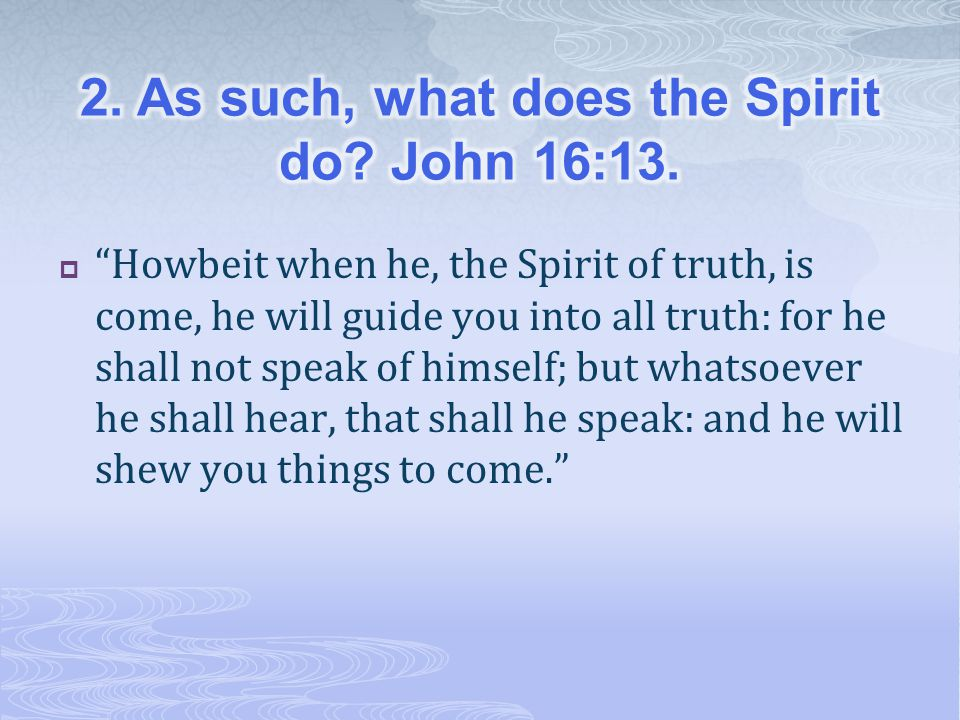 2. As such, what does the Spirit do John 16:13.