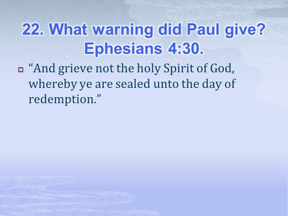 22. What warning did Paul give Ephesians 4:30.