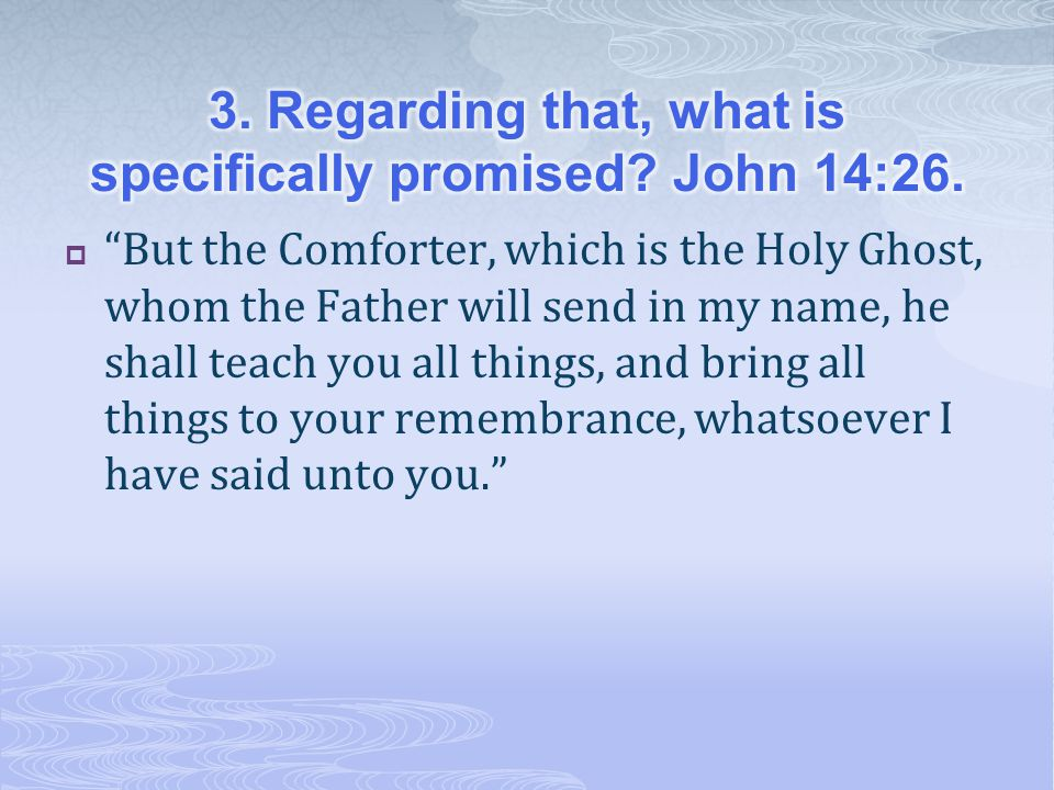 3. Regarding that, what is specifically promised John 14:26.