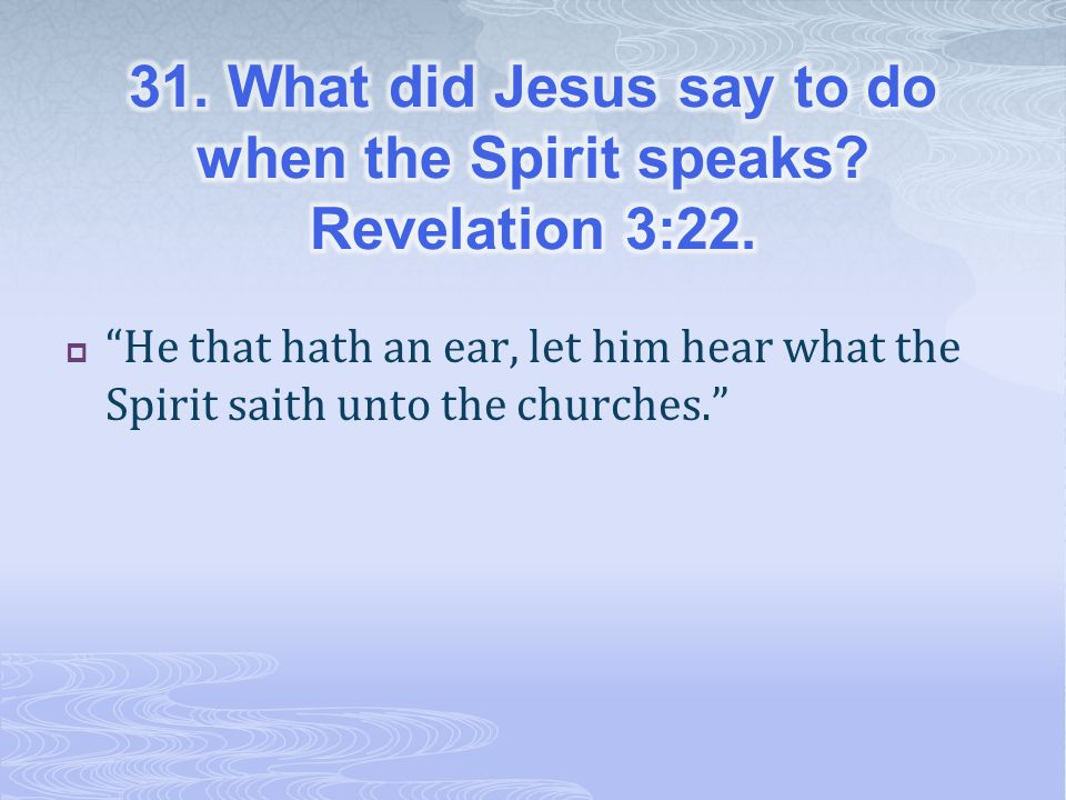 31. What did Jesus say to do when the Spirit speaks Revelation 3:22.