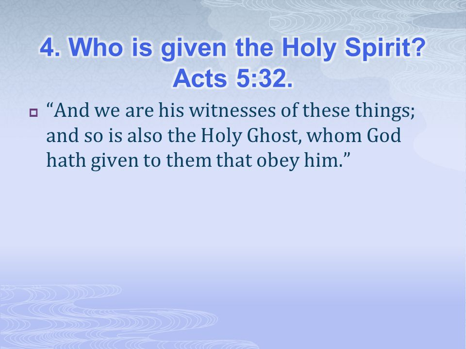 4. Who is given the Holy Spirit Acts 5:32.