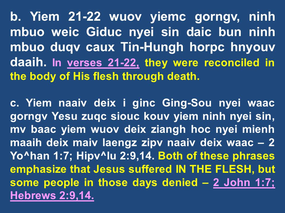 b. Yiem 21-22 wuov yiemc gorngv, ninh mbuo weic Giduc nyei sin daic bun ninh mbuo duqv caux Tin-Hungh horpc hnyouv daaih. In verses 21-22, they were reconciled in the body of His flesh through death.