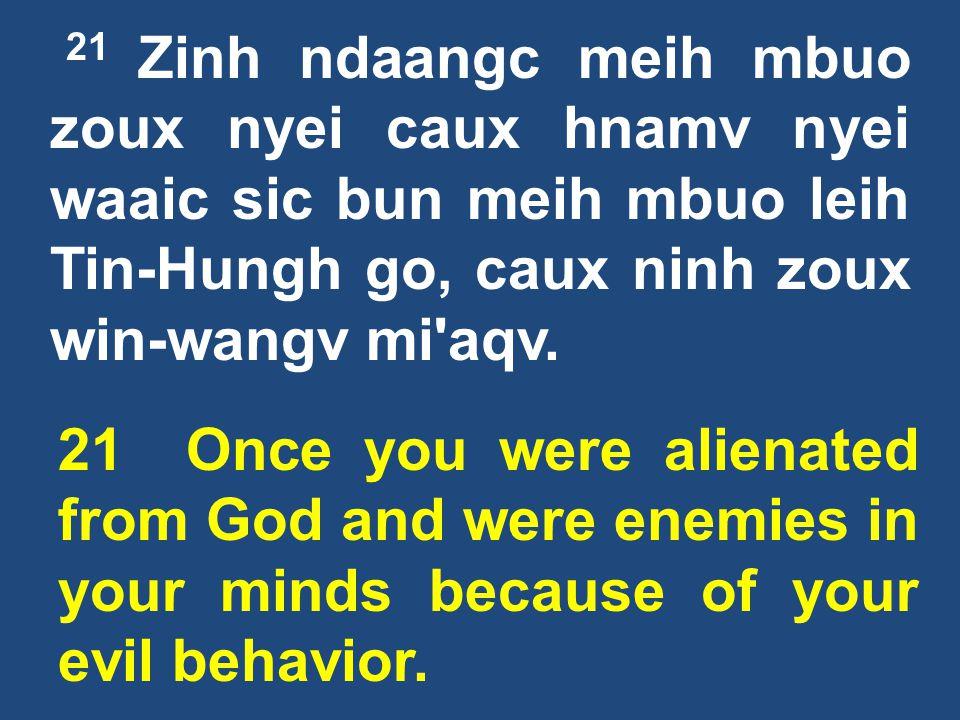 21 Zinh ndaangc meih mbuo zoux nyei caux hnamv nyei waaic sic bun meih mbuo leih Tin-Hungh go, caux ninh zoux win-wangv mi aqv.