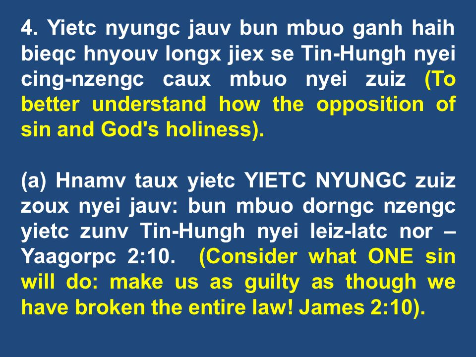 4. Yietc nyungc jauv bun mbuo ganh haih bieqc hnyouv longx jiex se Tin-Hungh nyei cing-nzengc caux mbuo nyei zuiz (To better understand how the opposition of sin and God s holiness).