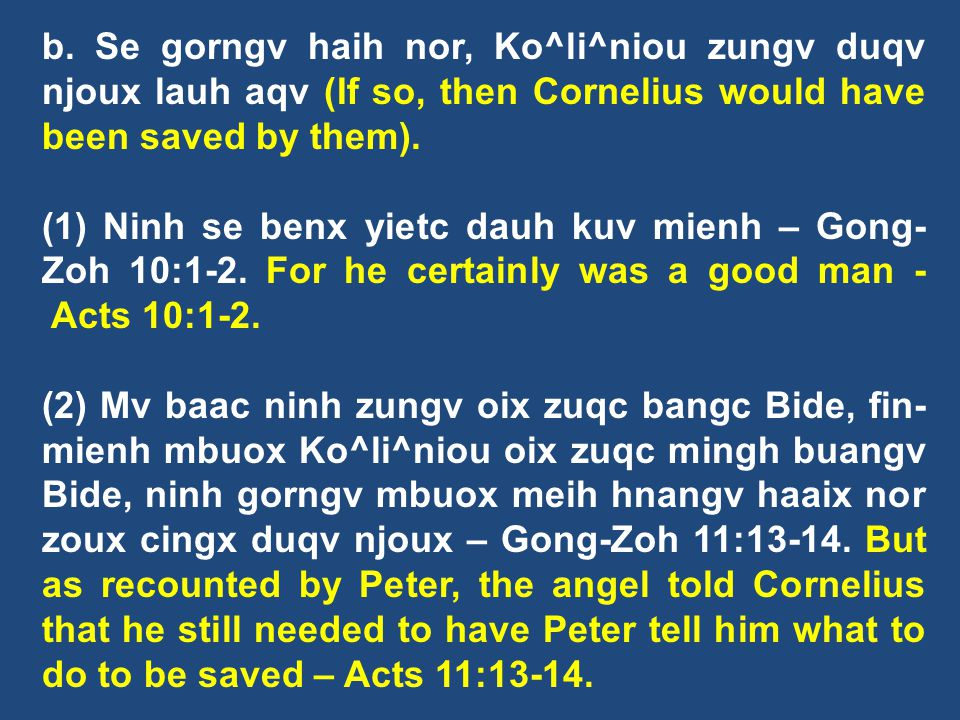 b. Se gorngv haih nor, Ko^li^niou zungv duqv njoux lauh aqv (If so, then Cornelius would have been saved by them).