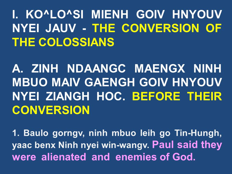 I. KO^LO^SI MIENH GOIV HNYOUV NYEI JAUV - THE CONVERSION OF THE COLOSSIANS