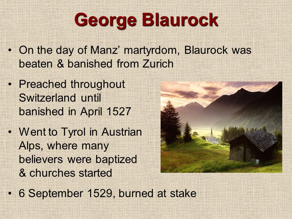 George Blaurock On the day of Manz' martyrdom, Blaurock was beaten & banished from Zurich.
