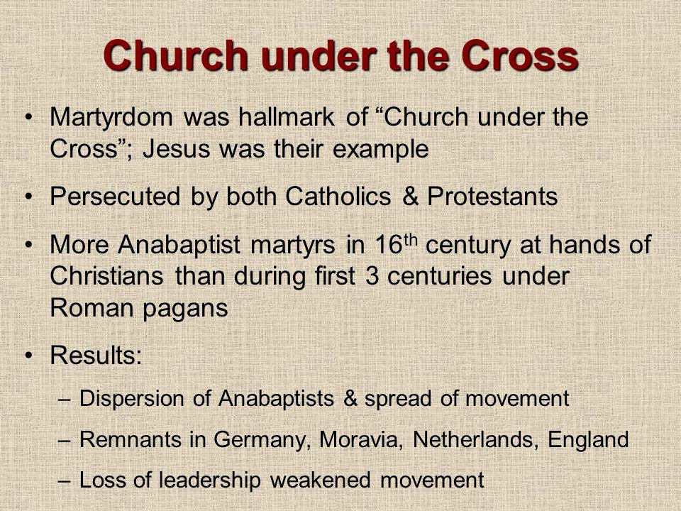 Church under the Cross Martyrdom was hallmark of Church under the Cross ; Jesus was their example.