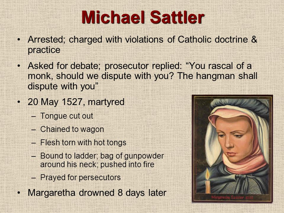 Michael Sattler Arrested; charged with violations of Catholic doctrine & practice.