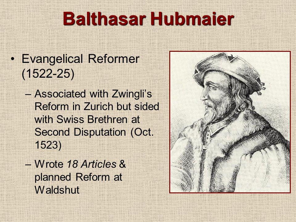Balthasar Hubmaier Evangelical Reformer (1522-25)