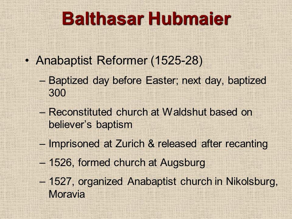 Balthasar Hubmaier Anabaptist Reformer (1525-28)