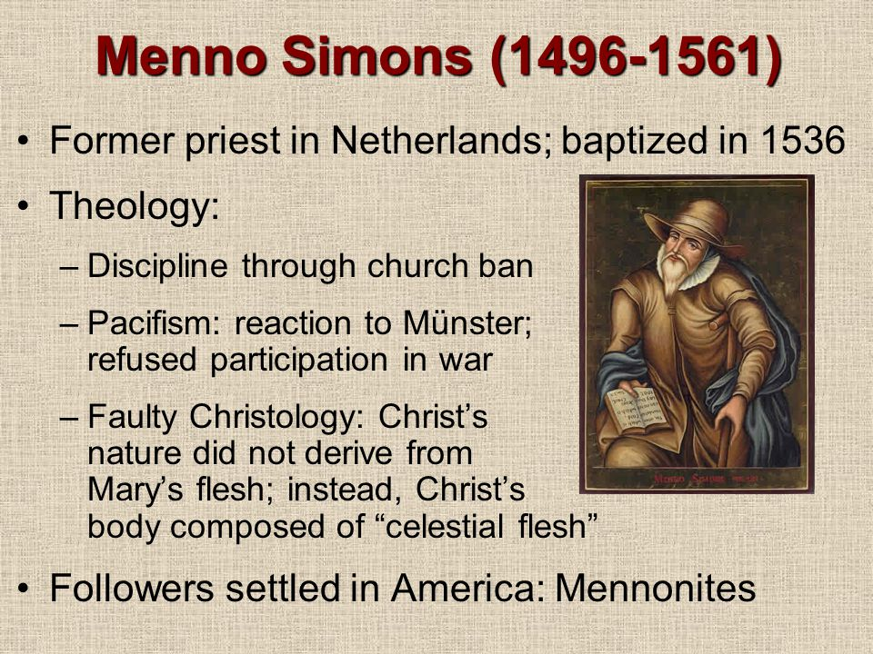 Menno Simons (1496-1561) Former priest in Netherlands; baptized in 1536. Theology: Discipline through church ban.