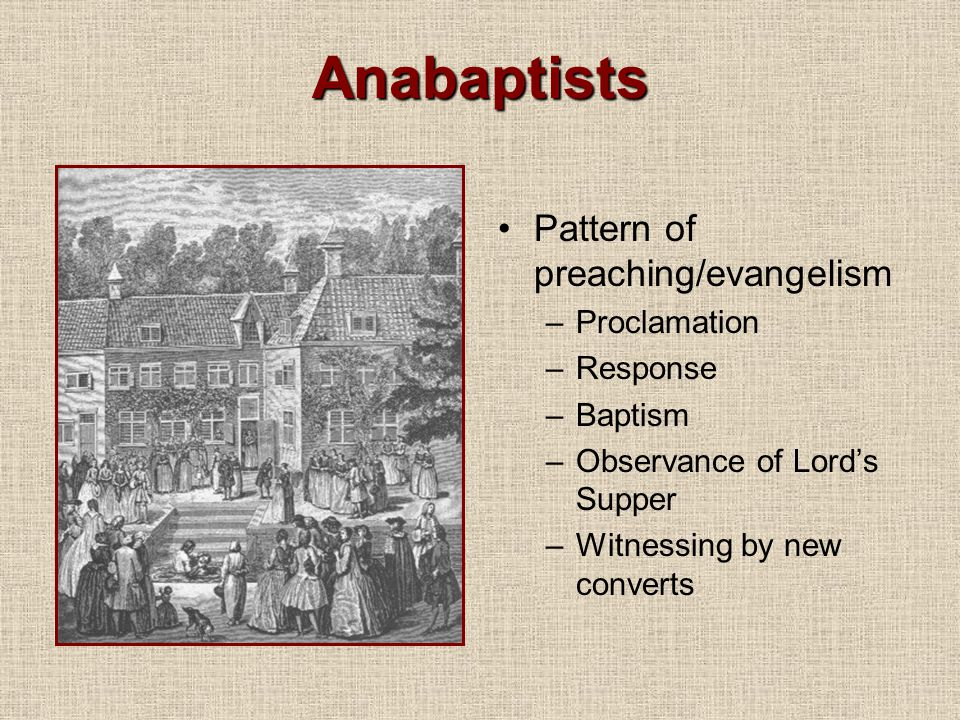 Anabaptists Pattern of preaching/evangelism Proclamation Response