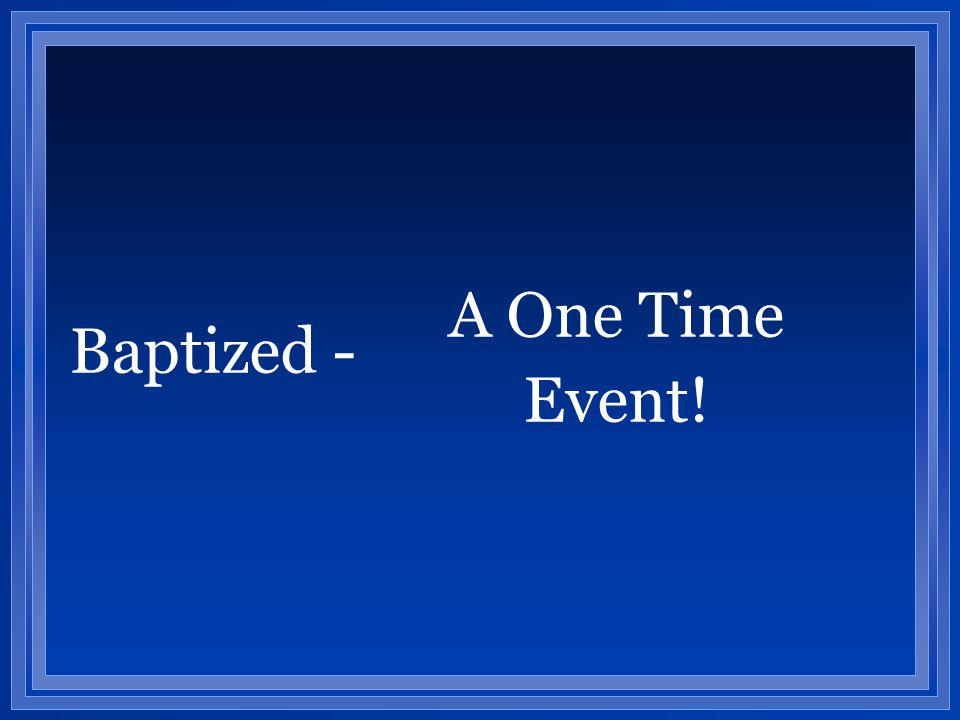 A One Time Event! Baptized -