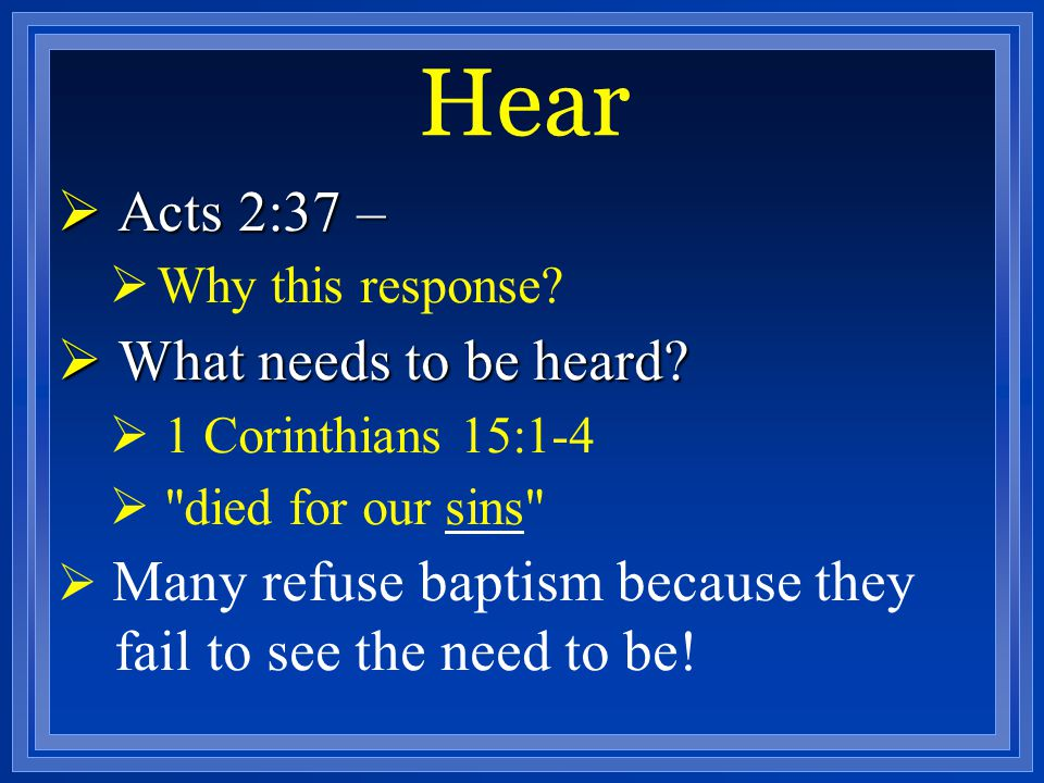 Hear Acts 2:37 – What needs to be heard Why this response