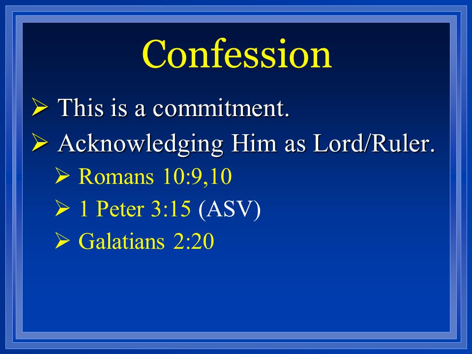 Confession This is a commitment. Acknowledging Him as Lord/Ruler.