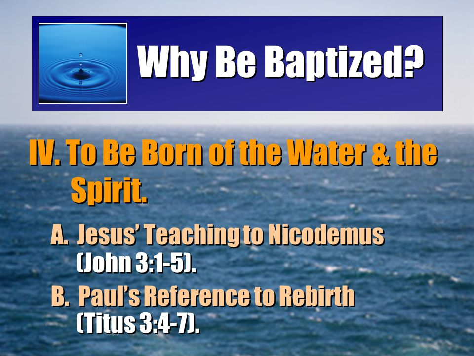 Why Be Baptized IV. To Be Born of the Water & the Spirit.
