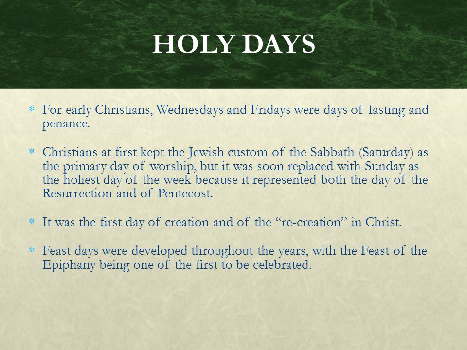 HOLY DAYS For early Christians, Wednesdays and Fridays were days of fasting and penance.