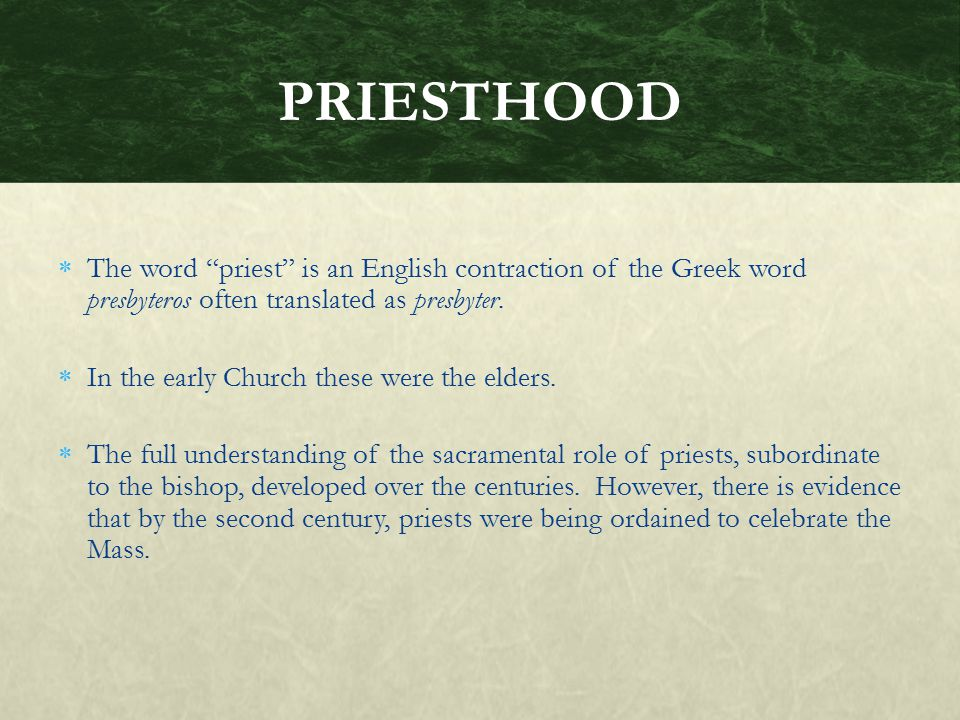 PRIESTHOOD The word priest is an English contraction of the Greek word presbyteros often translated as presbyter.