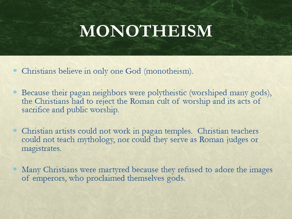 MONOTHEISM Christians believe in only one God (monotheism).