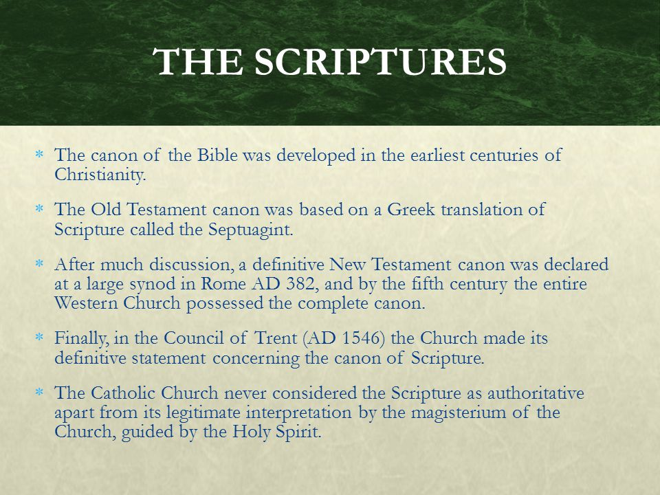THE SCRIPTURES The canon of the Bible was developed in the earliest centuries of Christianity.