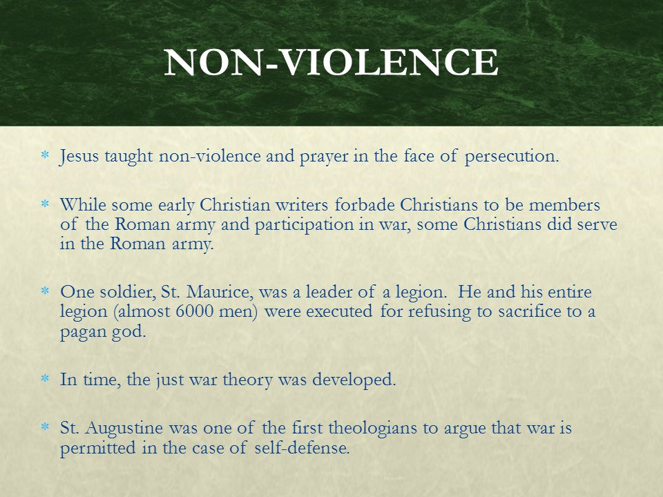 NON-VIOLENCE Jesus taught non-violence and prayer in the face of persecution.