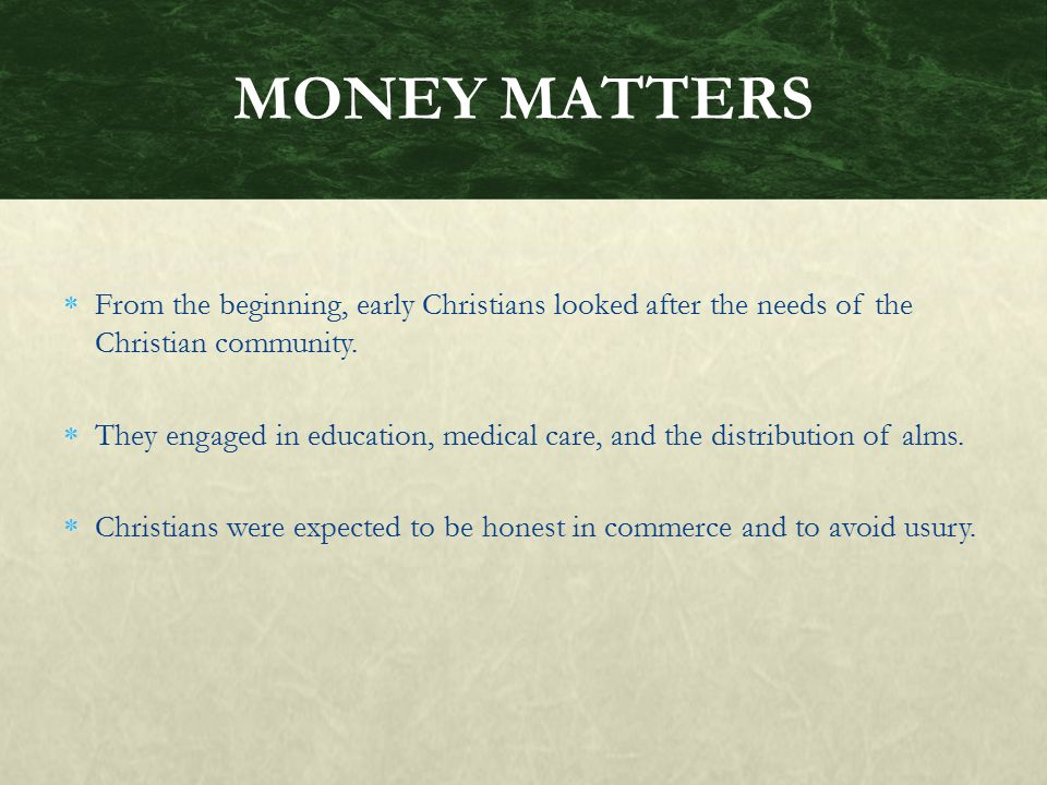MONEY MATTERS From the beginning, early Christians looked after the needs of the Christian community.