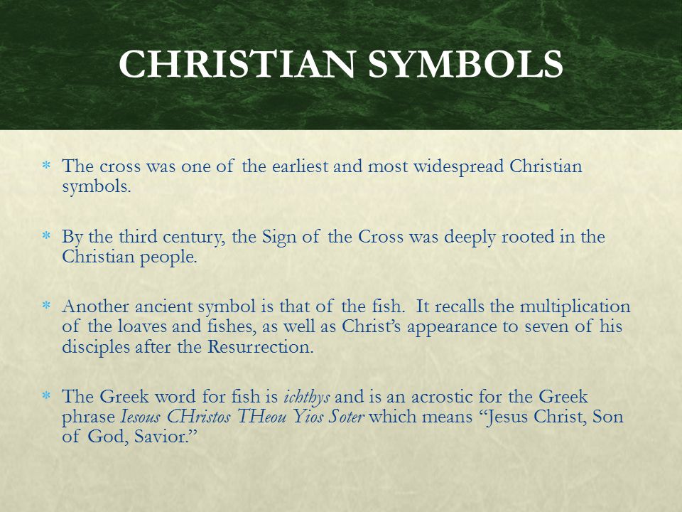 CHRISTIAN SYMBOLS The cross was one of the earliest and most widespread Christian symbols.