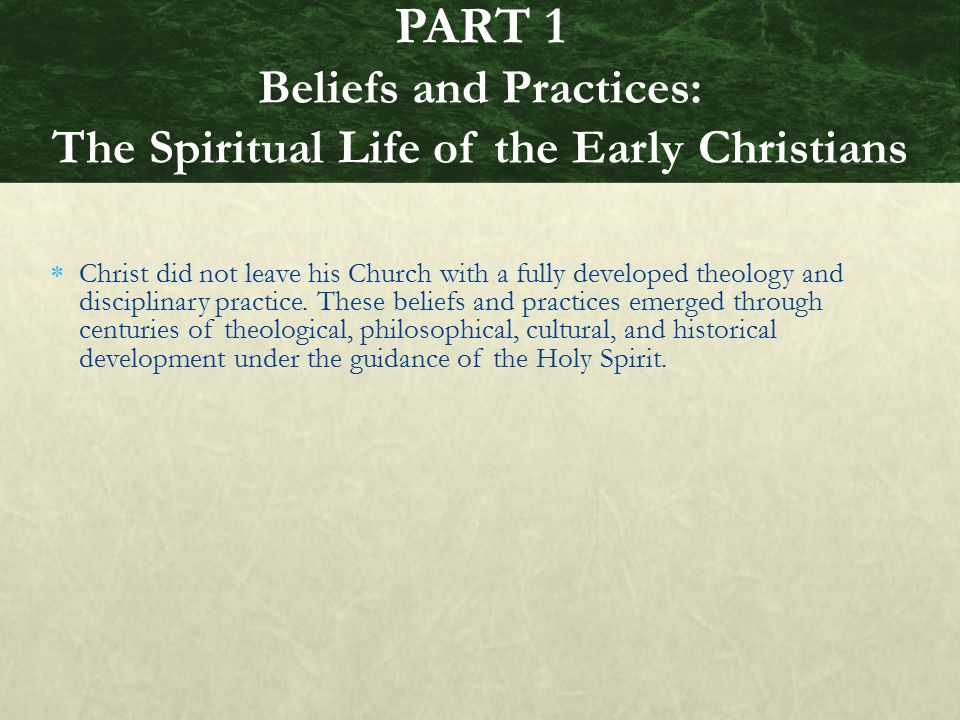PART 1 Beliefs and Practices: The Spiritual Life of the Early Christians