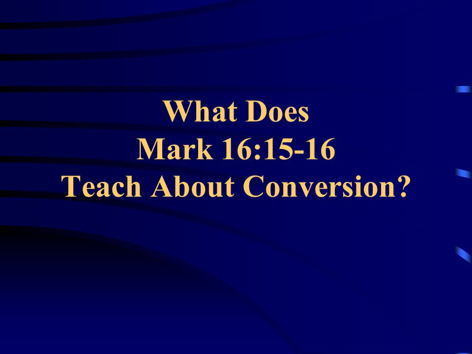 What Does Mark 16:15-16 Teach About Conversion