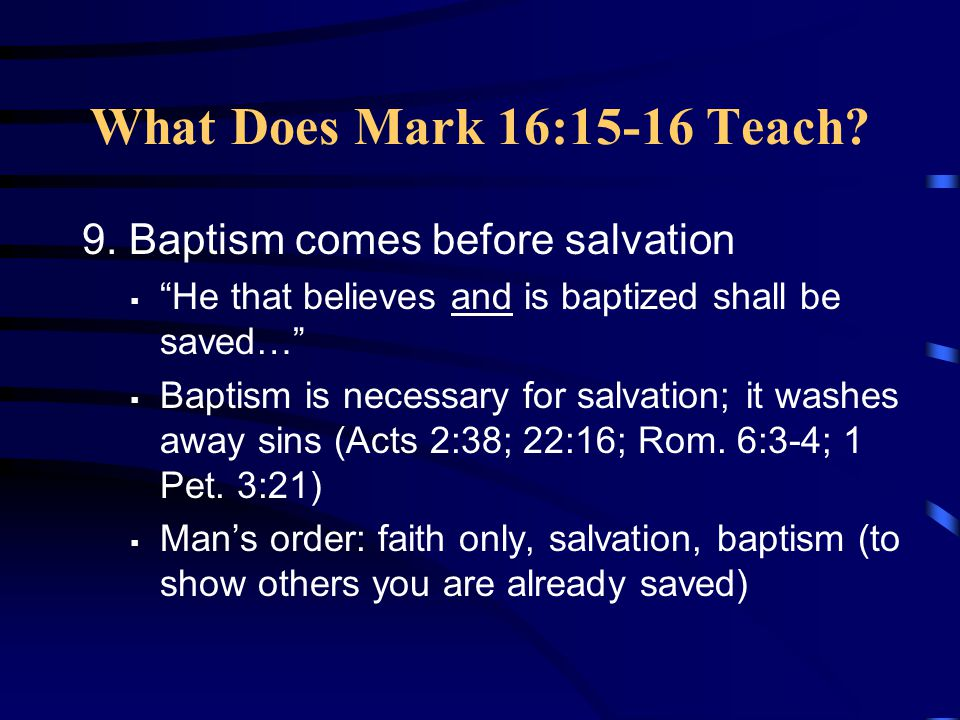 What Does Mark 16:15-16 Teach 9. Baptism comes before salvation