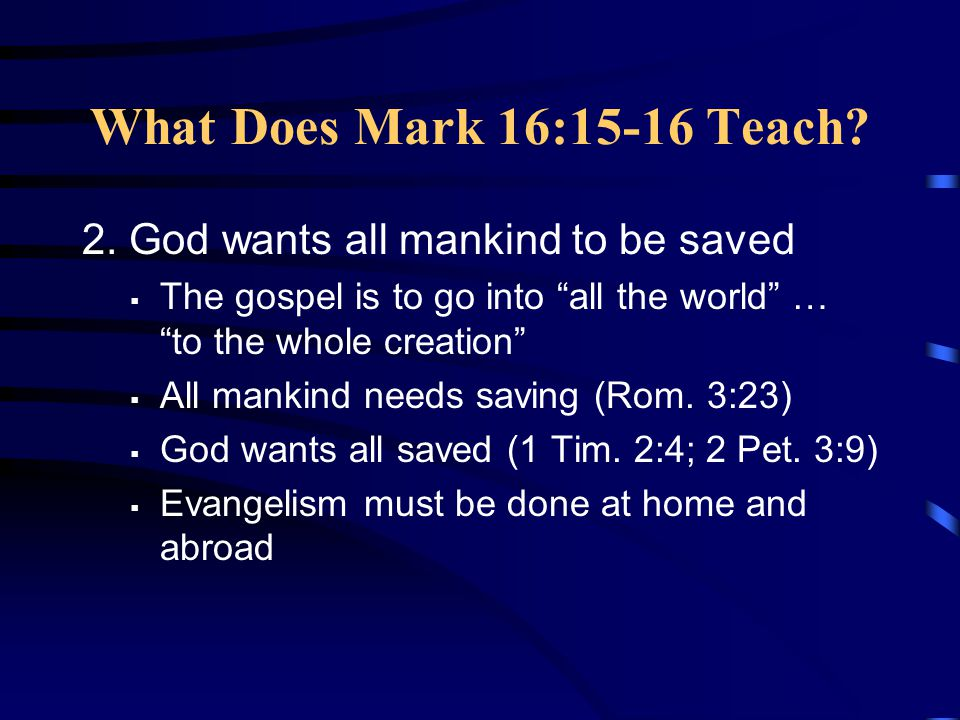 What Does Mark 16:15-16 Teach 2. God wants all mankind to be saved