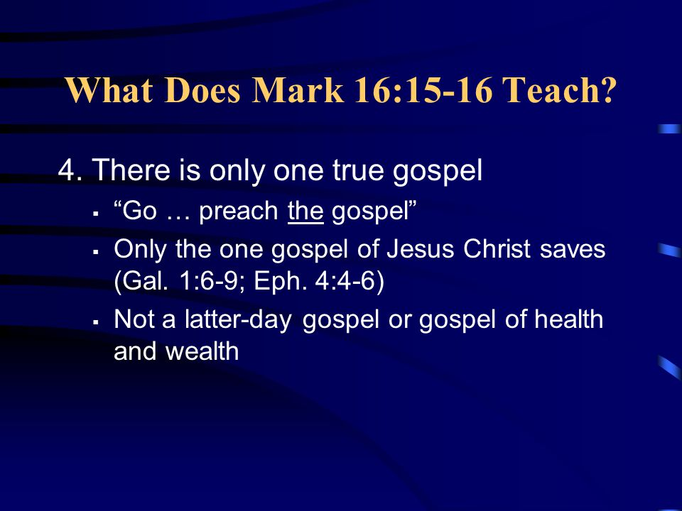 What Does Mark 16:15-16 Teach 4. There is only one true gospel