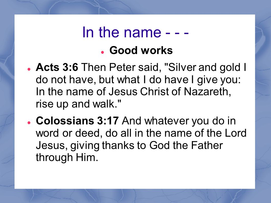 In the name - - - Good works