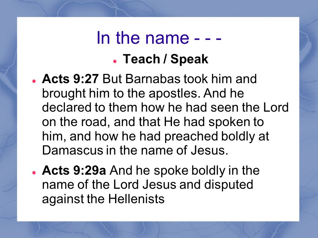 In the name - - - Teach / Speak