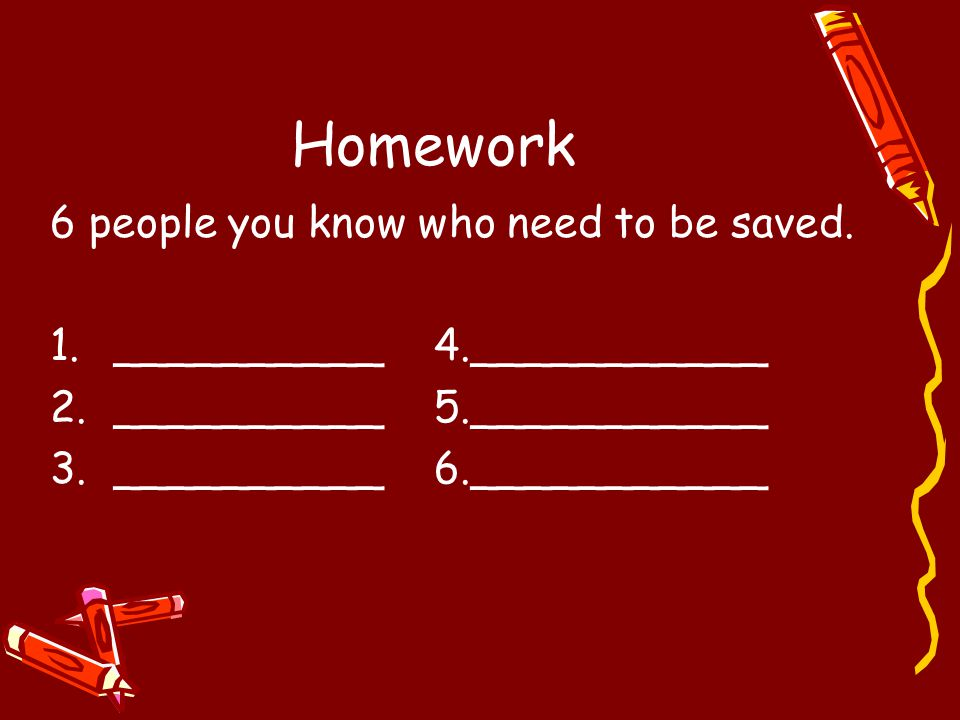 Homework 6 people you know who need to be saved.