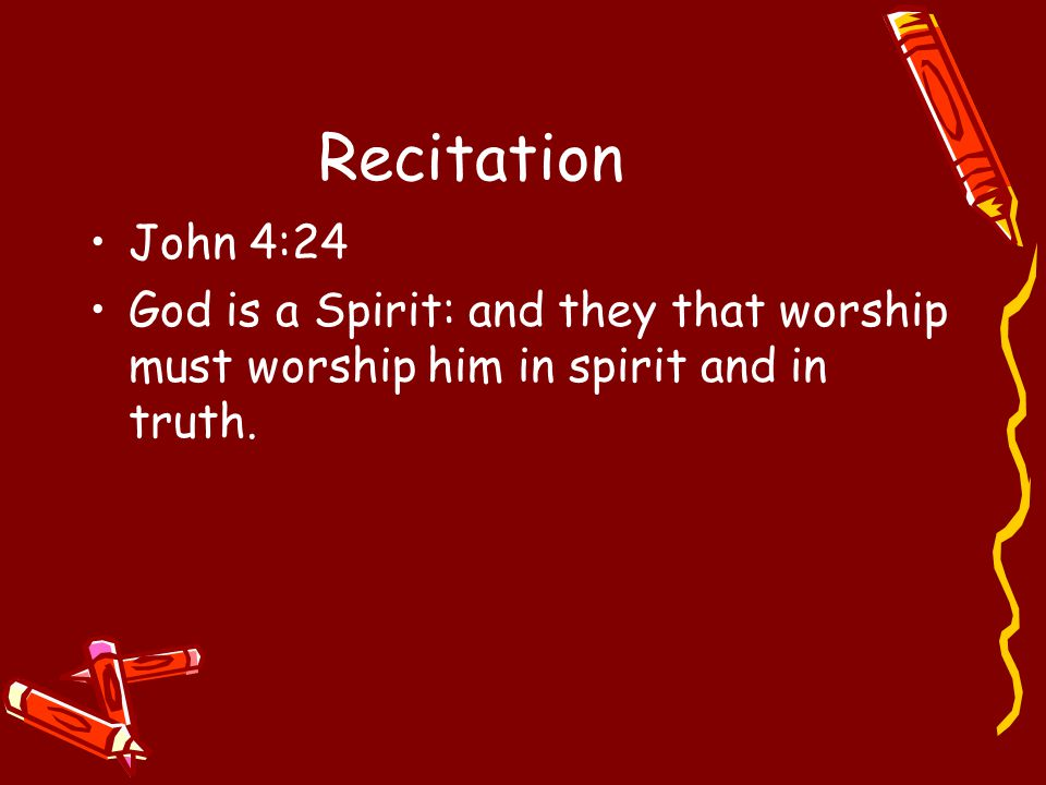 Recitation John 4:24.